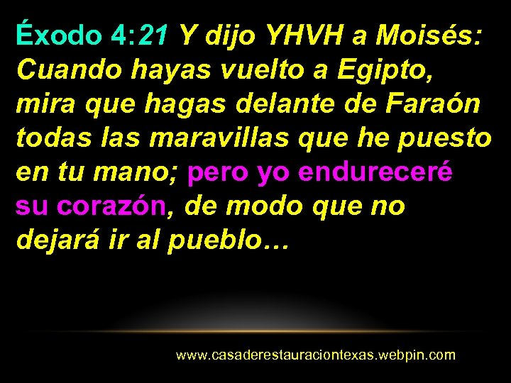 Éxodo 4: 21 Y dijo YHVH a Moisés: Cuando hayas vuelto a Egipto, mira