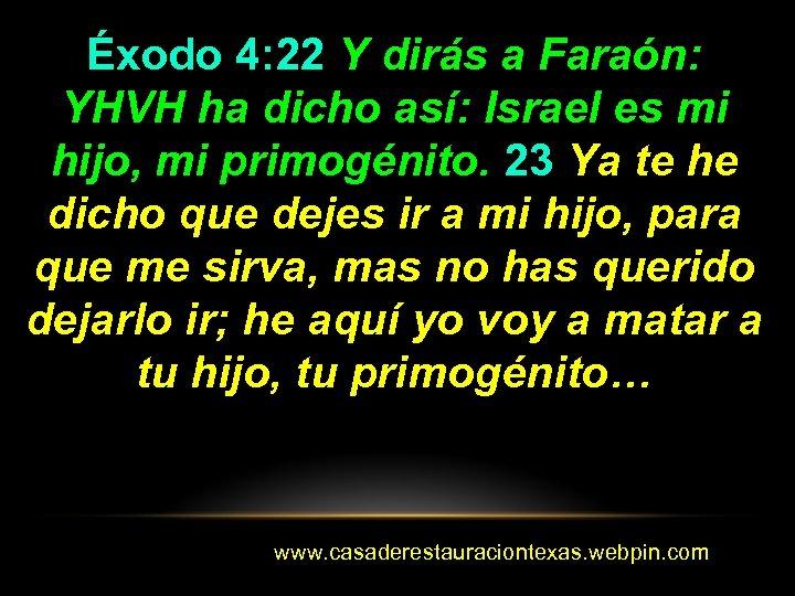 Éxodo 4: 22 Y dirás a Faraón: YHVH ha dicho así: Israel es mi