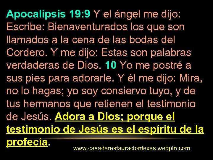 Apocalipsis 19: 9 Y el ángel me dijo: Escribe: Bienaventurados los que son llamados