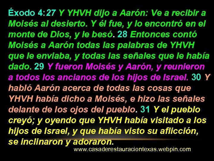 Éxodo 4: 27 Y YHVH dijo a Aarón: Ve a recibir a Moisés al