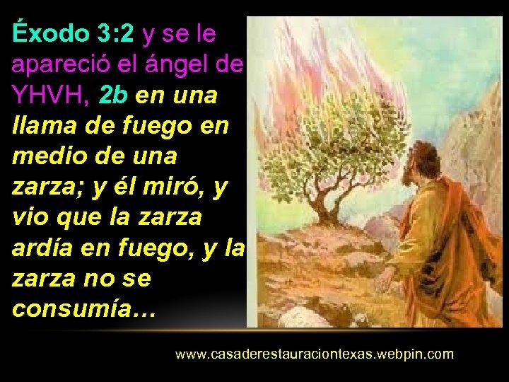 Éxodo 3: 2 y se le apareció el ángel de YHVH, 2 b en