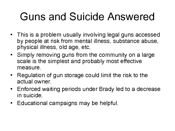 Guns and Suicide Answered • This is a problem usually involving legal guns accessed