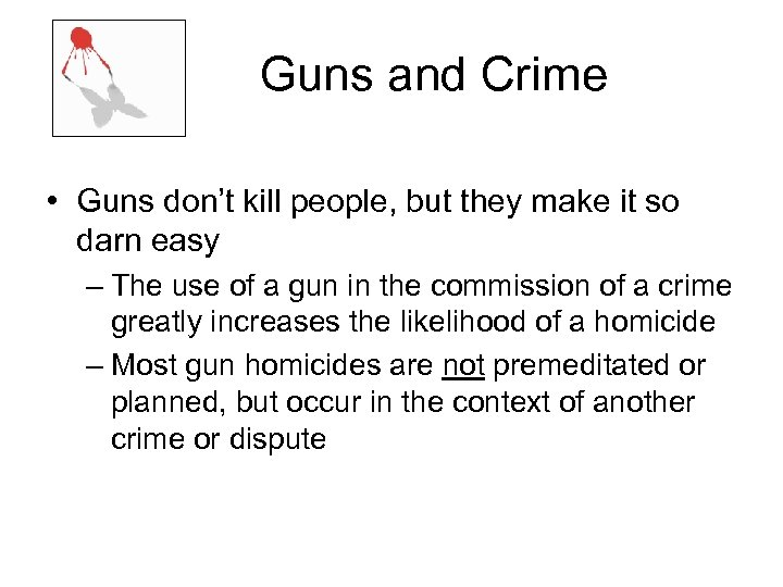 Guns and Crime • Guns don't kill people, but they make it so darn