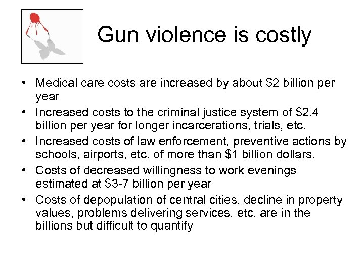 Gun violence is costly • Medical care costs are increased by about $2 billion