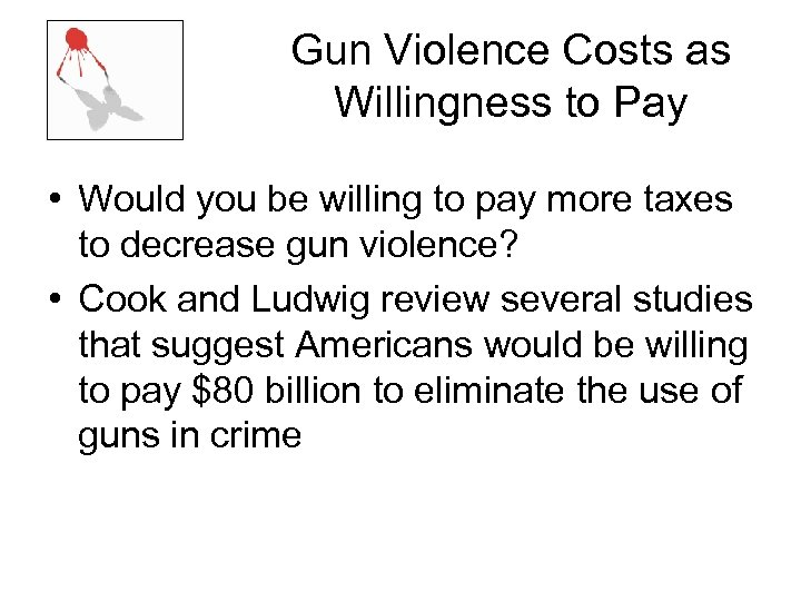 Gun Violence Costs as Willingness to Pay • Would you be willing to pay