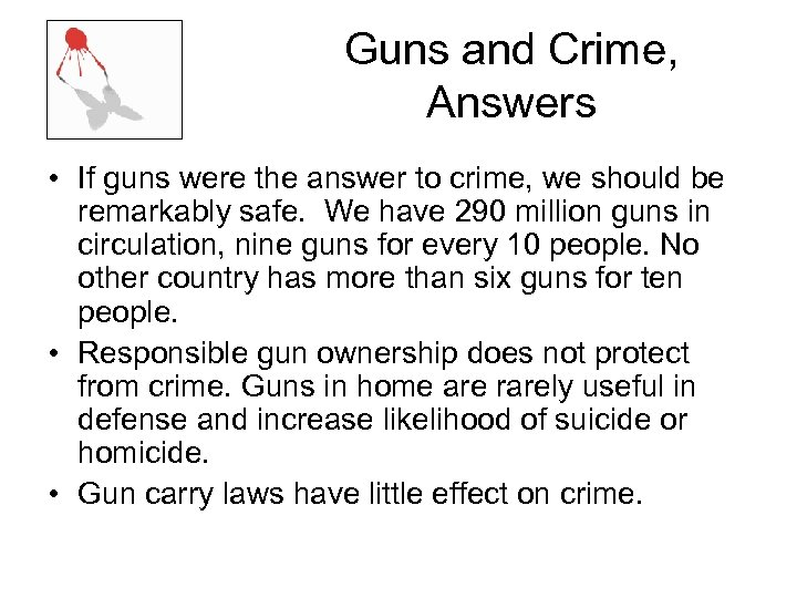 Guns and Crime, Answers • If guns were the answer to crime, we should