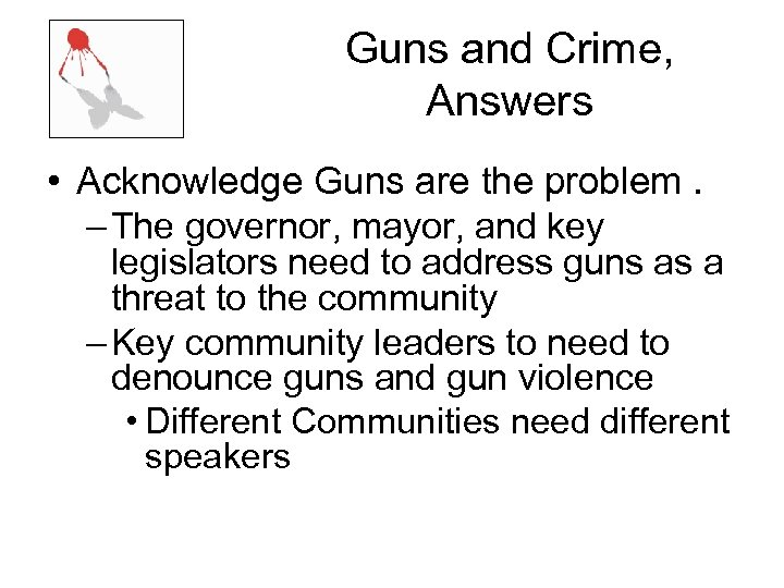 Guns and Crime, Answers • Acknowledge Guns are the problem. – The governor, mayor,