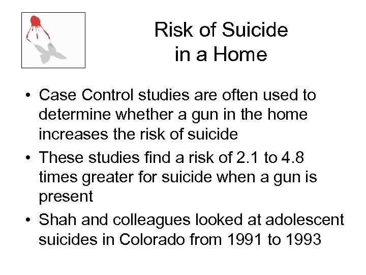 Risk of Suicide in a Home • Case Control studies are often used to