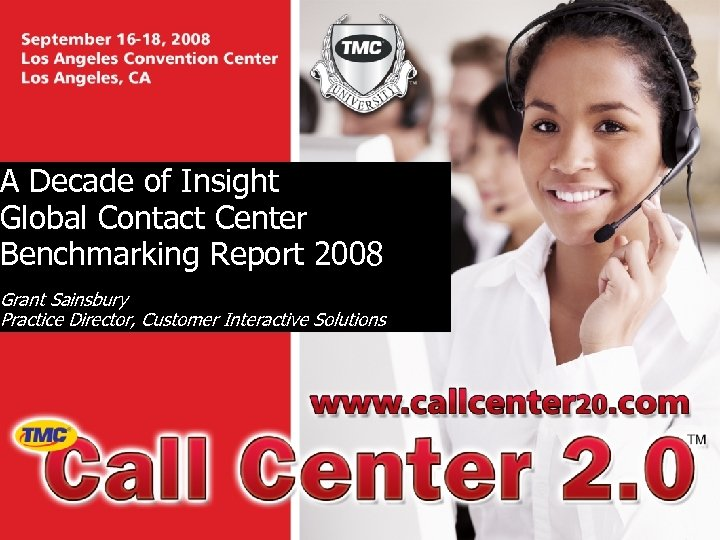 A Decade of Insight Global Contact Center Benchmarking Report 2008 Grant Sainsbury Practice Director,