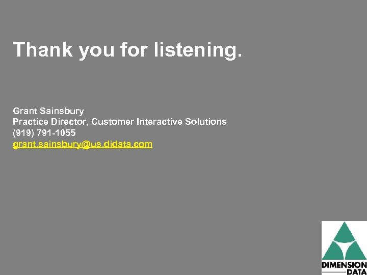 Thank you for listening. Grant Sainsbury Practice Director, Customer Interactive Solutions (919) 791 -1055