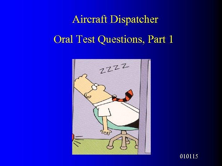 Aircraft Dispatcher Oral Test Questions, Part 1 010115