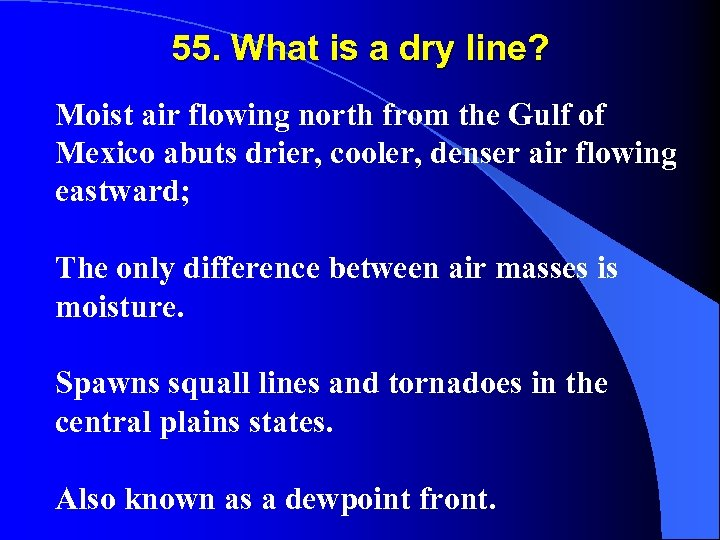 55. What is a dry line? Moist air flowing north from the Gulf of