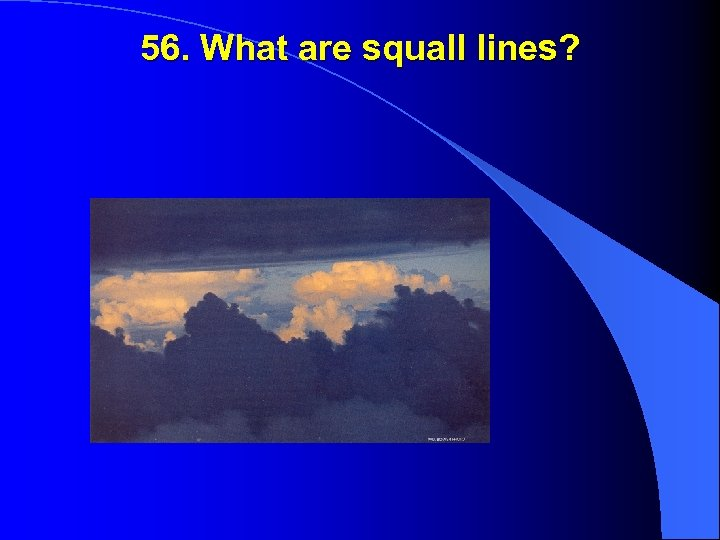 56. What are squall lines?
