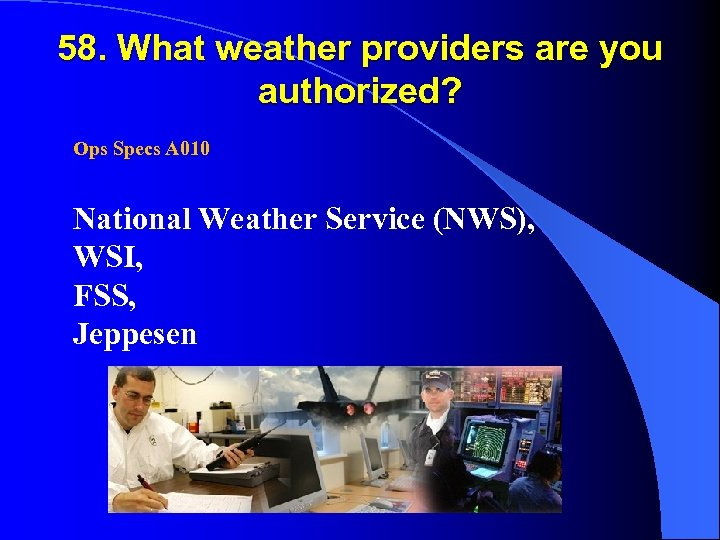 58. What weather providers are you authorized? Ops Specs A 010 National Weather Service