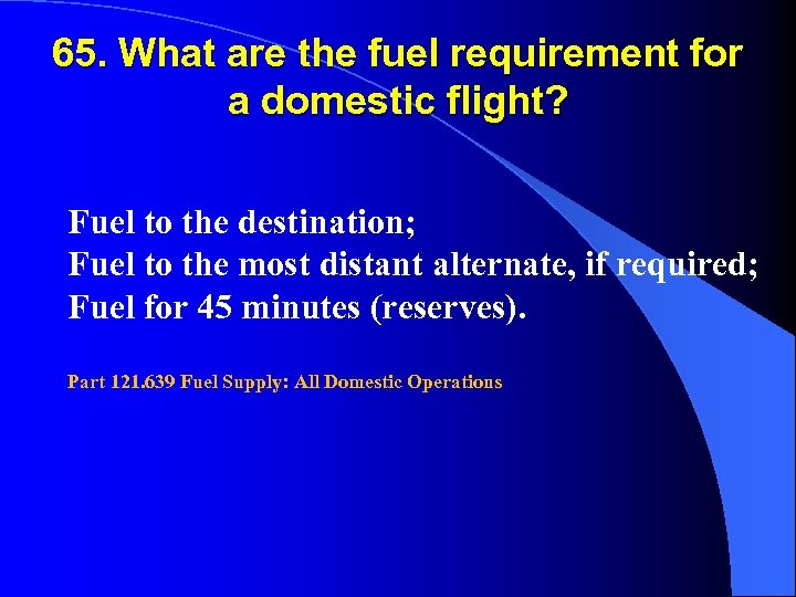 65. What are the fuel requirement for a domestic flight? Fuel to the destination;