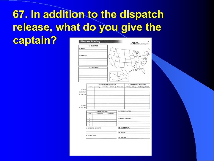 67. In addition to the dispatch release, what do you give the captain?
