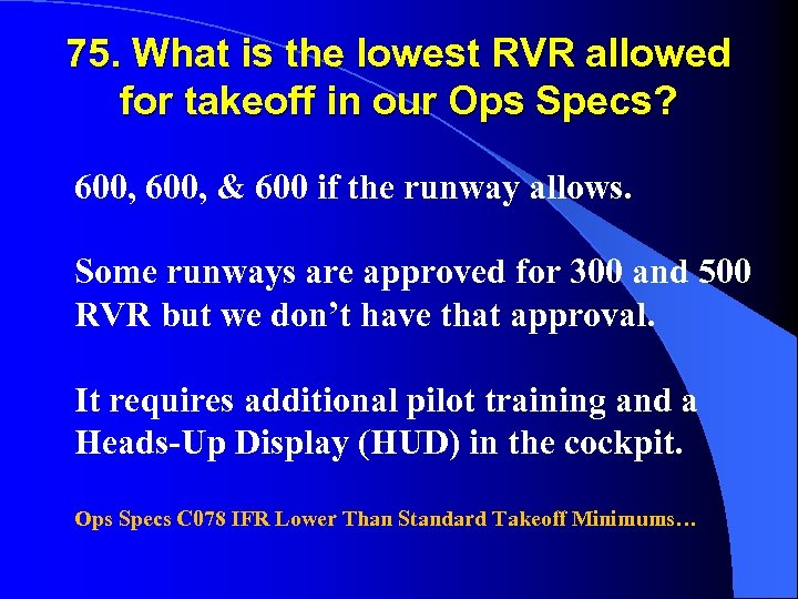 75. What is the lowest RVR allowed for takeoff in our Ops Specs? 600,