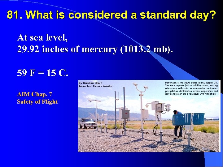 81. What is considered a standard day? At sea level, 29. 92 inches of