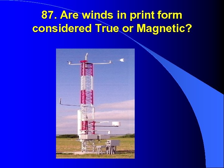 87. Are winds in print form considered True or Magnetic?