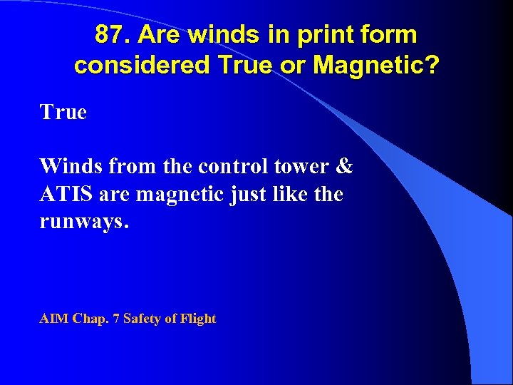 87. Are winds in print form considered True or Magnetic? True Winds from the