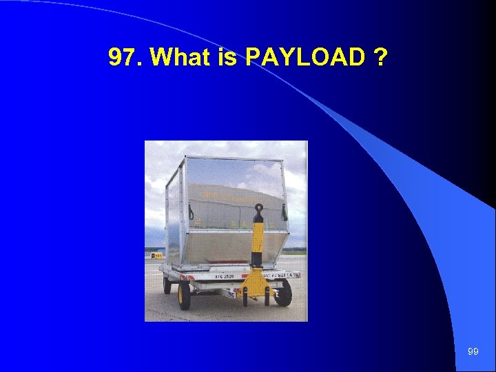 97. What is PAYLOAD ? 99