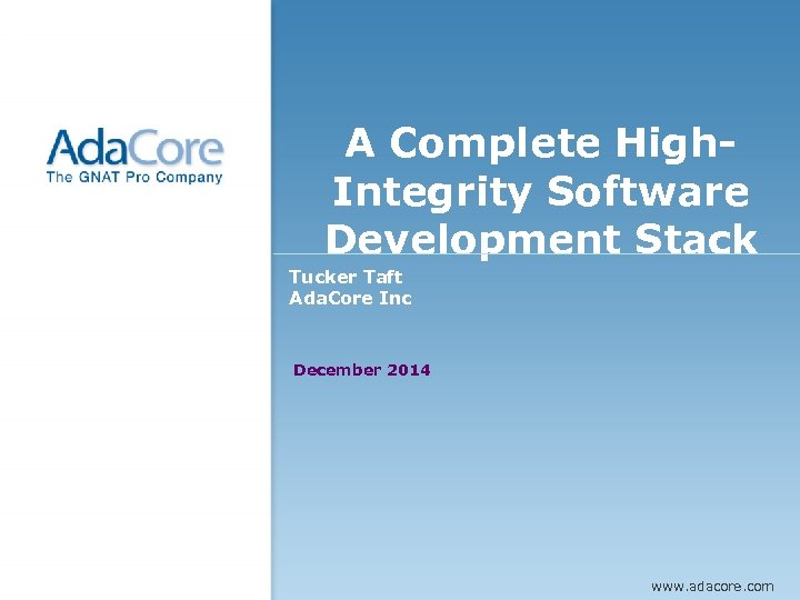 Presentation cover page EU A Complete High. Integrity Software Development Stack Tucker Taft Ada.