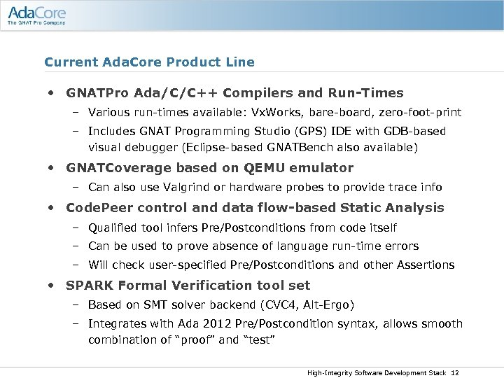 Current Ada. Core Product Line • GNATPro Ada/C/C++ Compilers and Run-Times – Various run-times