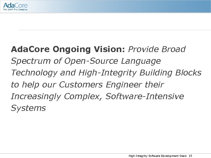 Ada. Core Ongoing Vision: Provide Broad Spectrum of Open-Source Language Technology and High-Integrity Building