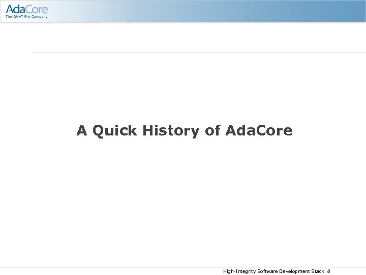 A Quick History of Ada. Core High-Integrity Software Development Stack 8