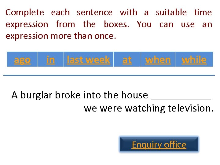 Complete each sentence with a suitable time expression from the boxes. You can use