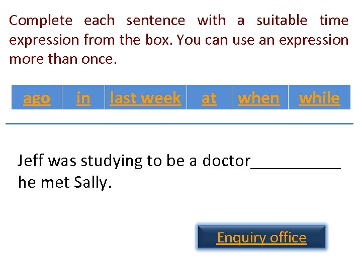 Complete each sentence with a suitable time expression from the box. You can use