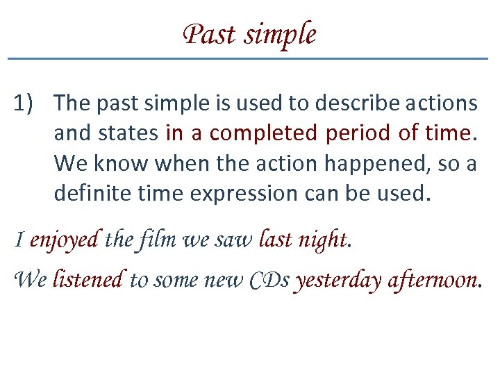 Past simple 1) The past simple is used to describe actions and states in