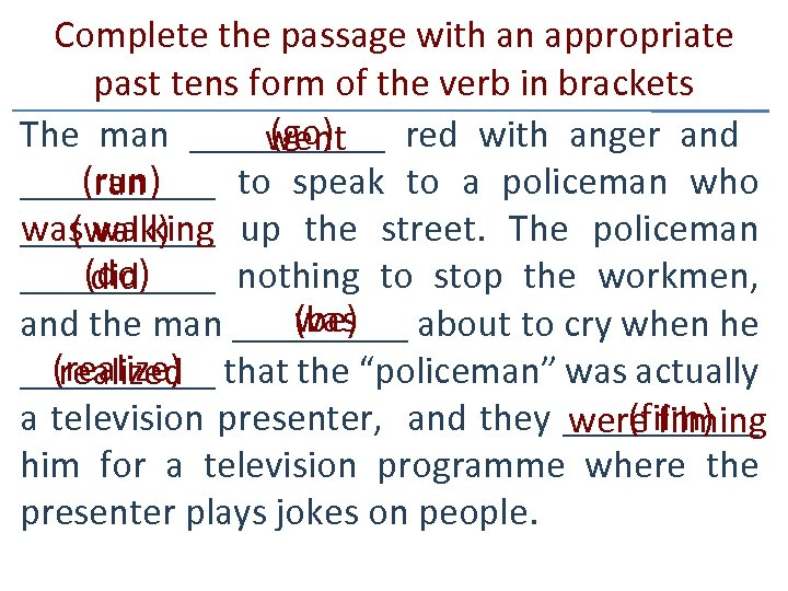 Complete the passage with an appropriate past tens form of the verb in brackets