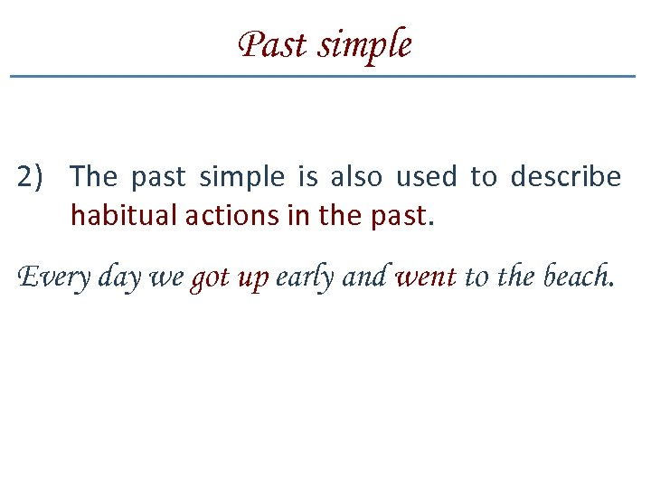 Past simple 2) The past simple is also used to describe habitual actions in