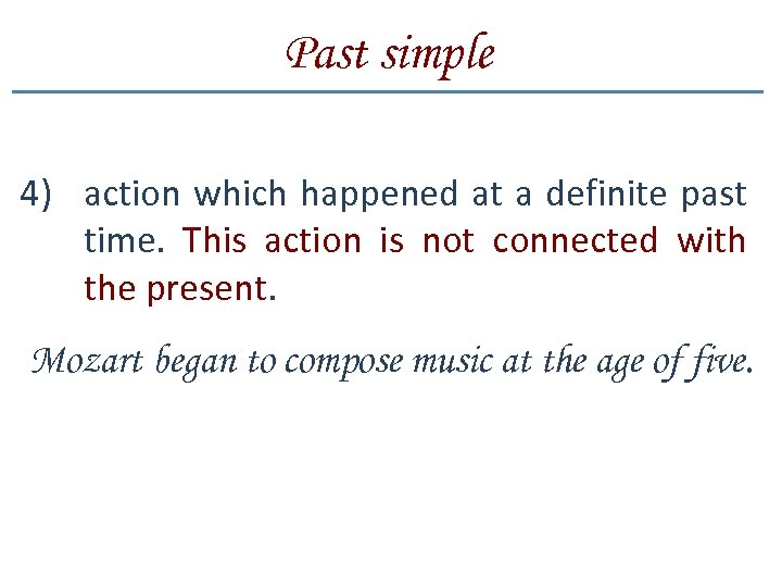 Past simple 4) action which happened at a definite past time. This action is