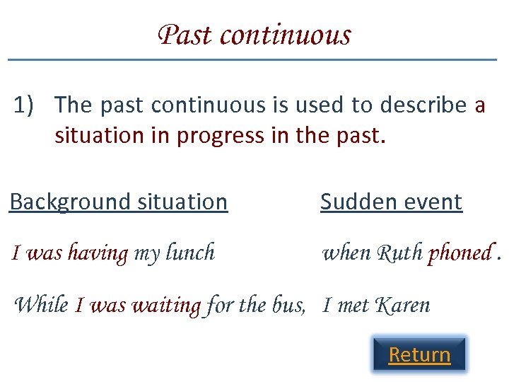 Past continuous 1) The past continuous is used to describe a situation in progress