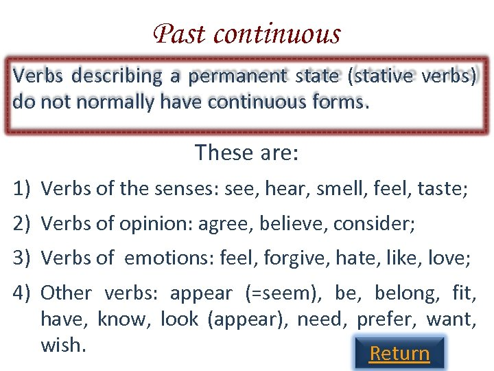 Past continuous Verbs describing a permanent state (stative verbs) do not normally have continuous