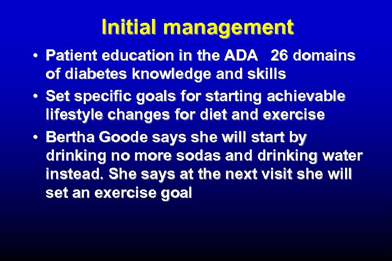 Initial management • Patient education in the ADA 26 domains of diabetes knowledge and