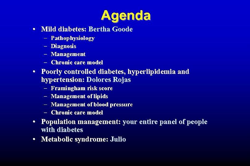 Agenda • Mild diabetes: Bertha Goode – – Pathophysiology Diagnosis Management Chronic care model
