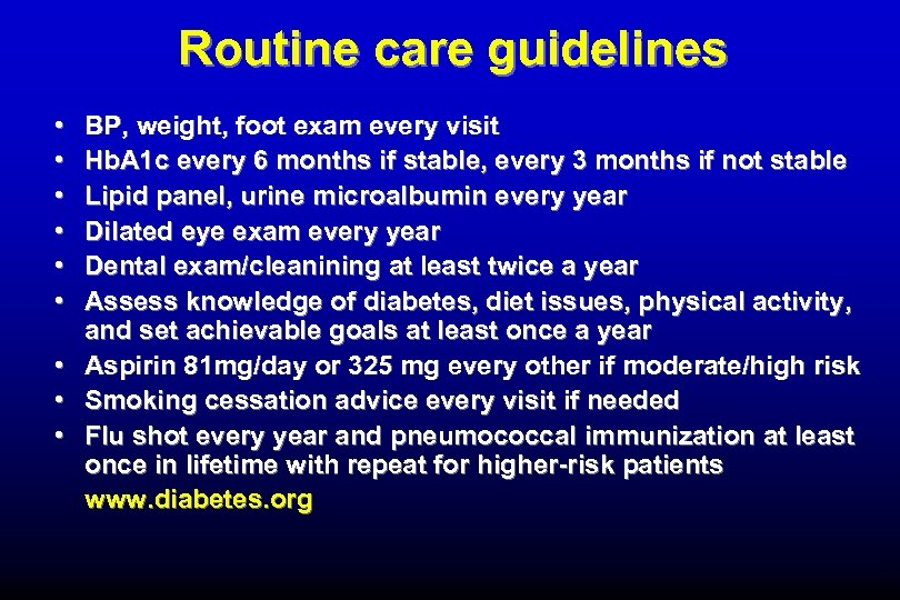 Routine care guidelines • • • BP, weight, foot exam every visit Hb. A