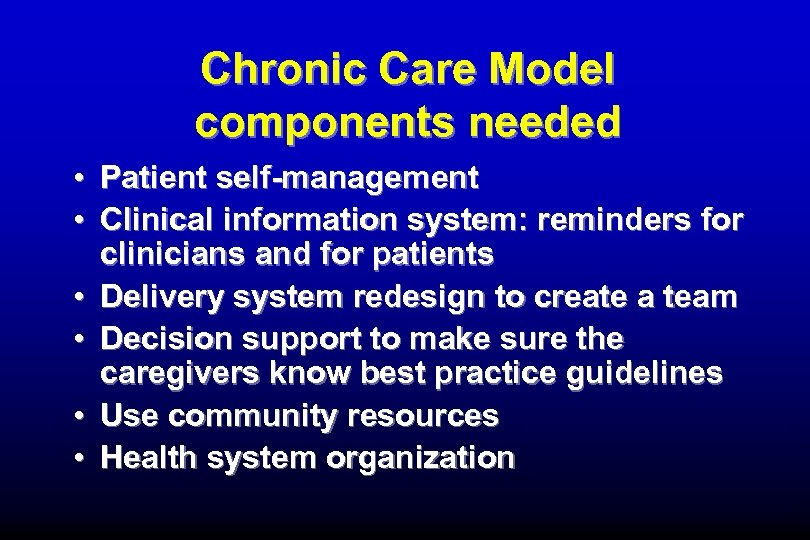 Chronic Care Model components needed • Patient self-management • Clinical information system: reminders for
