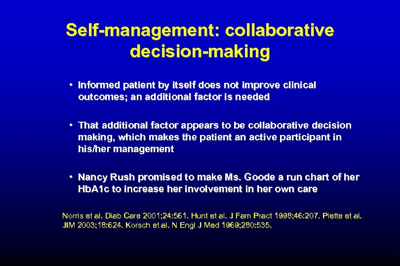 Self-management: collaborative decision-making • Informed patient by itself does not improve clinical outcomes; an