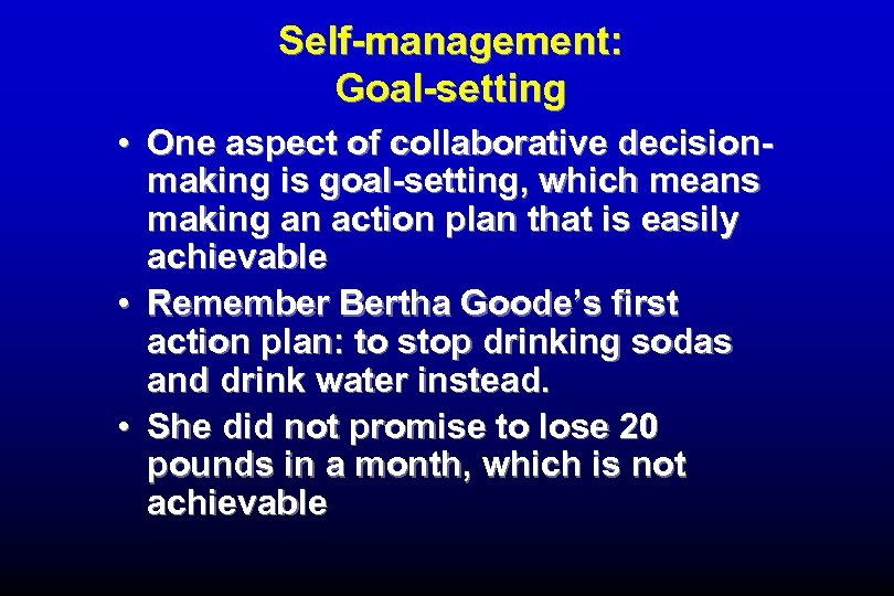 Self-management: Goal-setting • One aspect of collaborative decisionmaking is goal-setting, which means making an