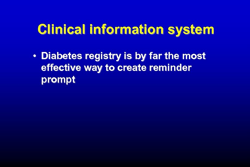 Clinical information system • Diabetes registry is by far the most effective way to