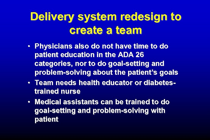 Delivery system redesign to create a team • Physicians also do not have time