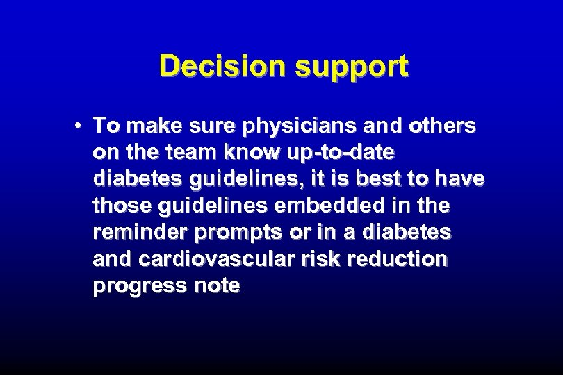 Decision support • To make sure physicians and others on the team know up-to-date