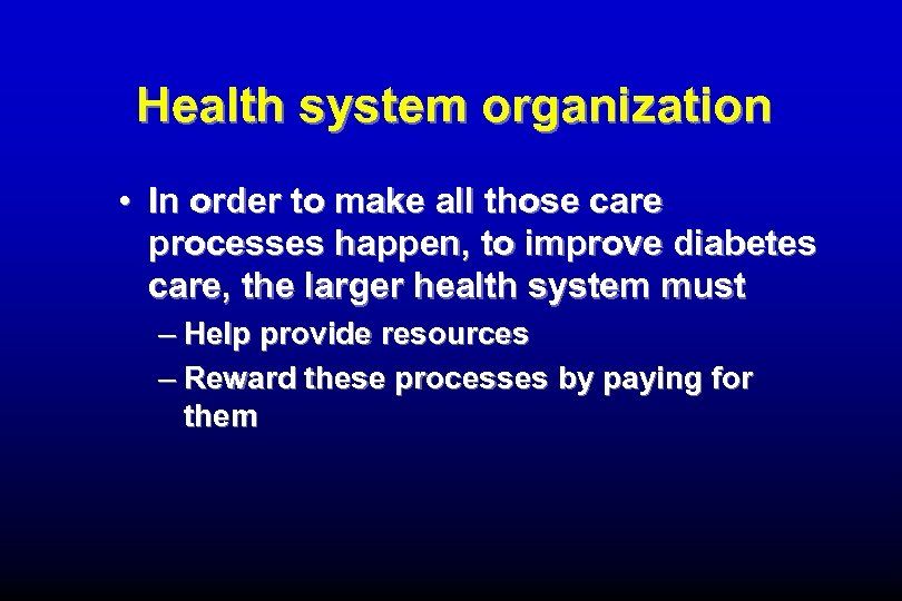 Health system organization • In order to make all those care processes happen, to