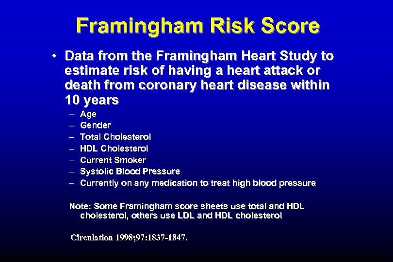 Framingham Risk Score • Data from the Framingham Heart Study to estimate risk of