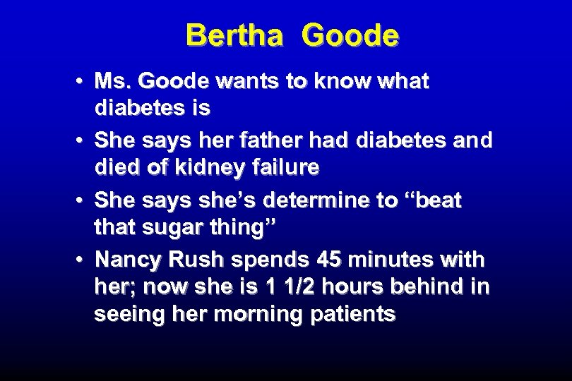 Bertha Goode • Ms. Goode wants to know what diabetes is • She says
