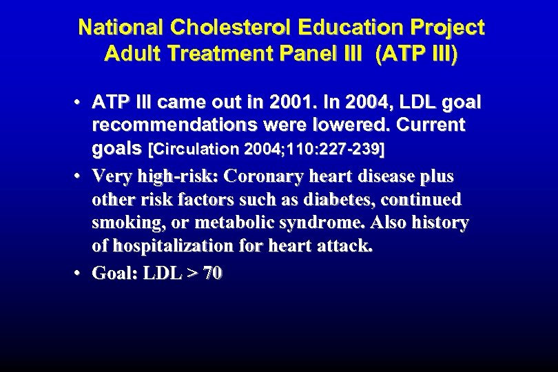National Cholesterol Education Project Adult Treatment Panel III (ATP III) • ATP III came